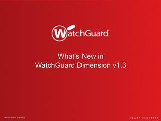 What's New in  WatchGuard Dimension v1.3