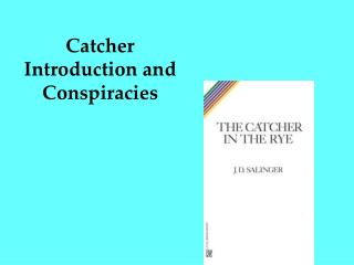 Catcher  Introduction and Conspiracies