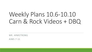 Weekly Plans 10.6-10.10 Carn  & Rock Videos + DBQ