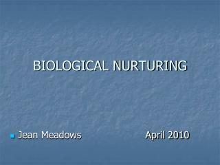 BIOLOGICAL NURTURING