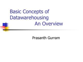 Basic Concepts of Datawarehousing  			An Overview