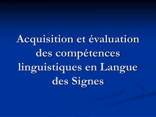Acquisition et  valuation des comp tences linguistiques en Langue des Signes