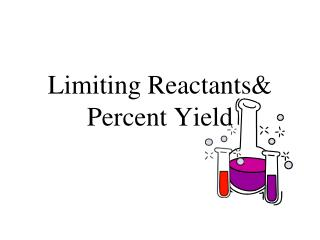 Limiting Reactants& Percent Yield