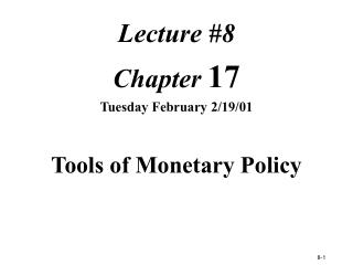 Lecture #8 Chapter  17 Tuesday February 2/19/01 Tools of Monetary Policy