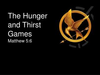 The Hunger and Thirst Games Matthew 5:6