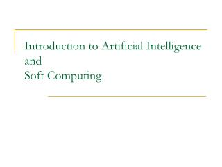 Introduction to Artificial Intelligence and Soft Computing