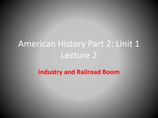 American History Part 2: Unit 1 Lecture 2