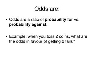 Odds are:
