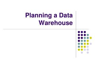 Planning a Data Warehouse
