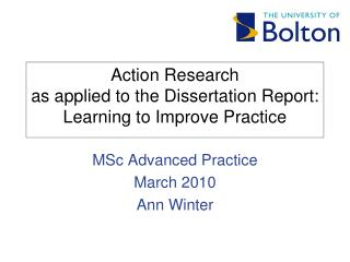 Action Research as applied to the Dissertation Report: Learning to Improve Practice