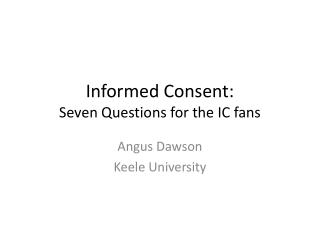 Informed Consent: Seven Questions for the IC fans