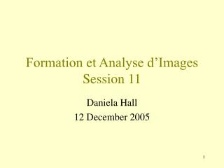 Formation et Analyse d'Images Session 11