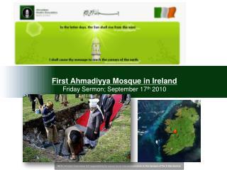 First Ahmadiyya Mosque in Ireland Friday Sermon; September 17 th 2010