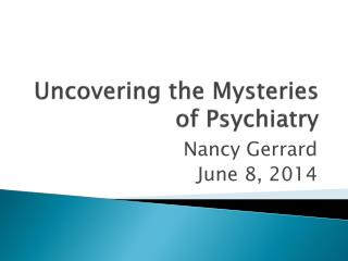 Uncovering the Mysteries of Psychiatry