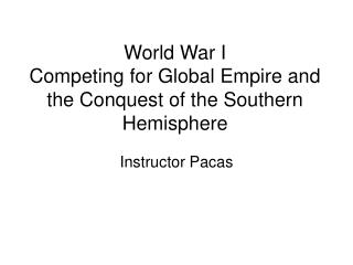 World War I Competing for Global Empire and the Conquest of the Southern Hemisphere