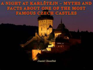 A Night at  Karlštejn  – Myths and Facts about One of the Most Famous Czech Castles