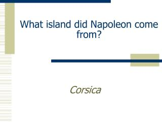 What island did Napoleon come from?