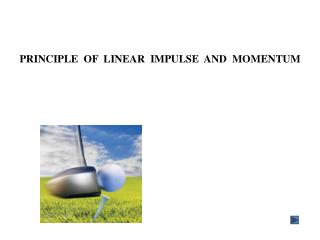 PRINCIPLE  OF  LINEAR  IMPULSE  AND  MOMENTUM