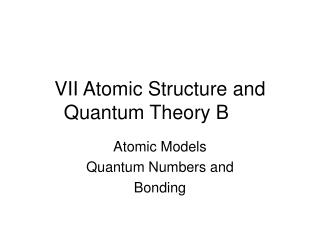 VII Atomic Structure and Quantum Theory B
