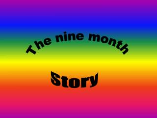 The nine month