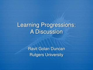 Learning Progressions:  A Discussion