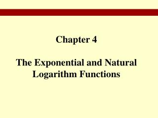 Chapter 4 The Exponential and Natural Logarithm Functions