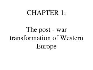 CHAPTER 1:  The post - war transformation of Western Europe