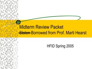 Midterm Review Packet Stolen Borrowed from Prof. Marti Hearst
