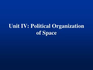 Unit IV: Political Organization of Space