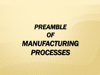 PREAMBLE  OF manufacturing processes