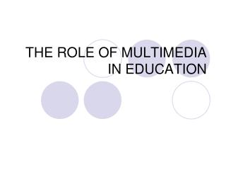 THE ROLE OF MULTIMEDIA IN EDUCATION