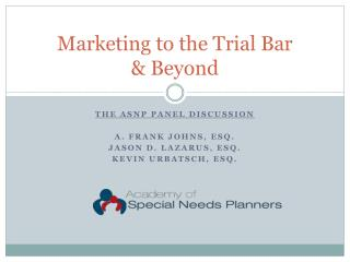 Marketing to the Trial Bar  & Beyond