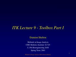 ITK Lecture 9 - Toolbox Part I