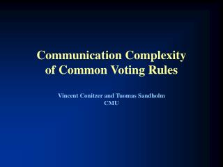Communication Complexity of Common Voting Rules Vincent Conitzer and Tuomas Sandholm  CMU