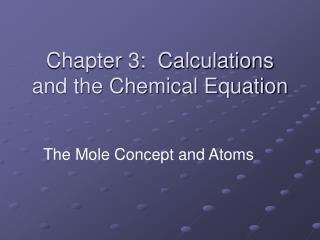 Chapter 3:  Calculations and the Chemical Equation