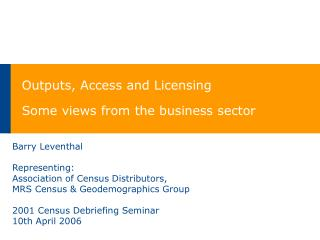 Outputs, Access and Licensing Some views from the business sector