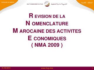 R EVISION DE LA N  OMENCLATURE M AROCAINE DES ACTIVITES E  CONOMIQUES (  NMA 2009  )
