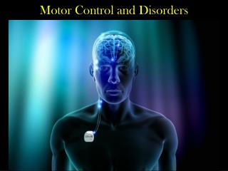 Motor  Control and Disorders