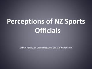 Perceptions of NZ Sports Officials Andrew Hercus, Jan Charbonneau, Ron Garland, Warren Smith