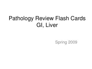 Pathology Review Flash Cards GI, Liver