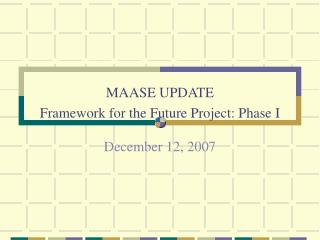 MAASE UPDATE Framework for the Future Project: Phase I
