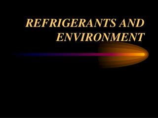 REFRIGERANTS AND ENVIRONMENT