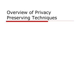 Overview of Privacy Preserving Techniques