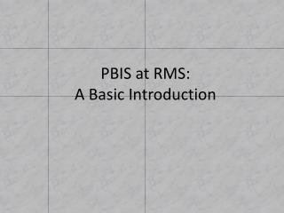 PBIS at RMS: A Basic Introduction