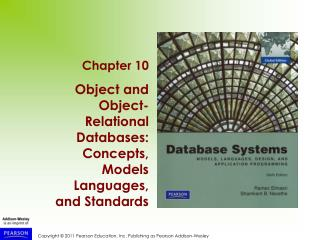 Chapter 10 Object and Object-Relational Databases: Concepts, Models Languages, and Standards