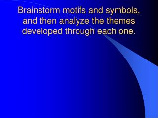 Brainstorm motifs and symbols, and then analyze the themes developed through each one.