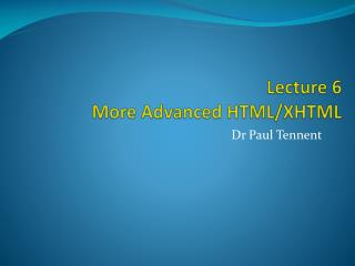 Lecture 6 More Advanced  HTML/XHTML
