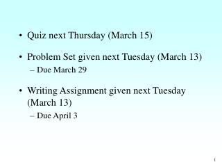 Quiz next Thursday (March 15) Problem Set given next Tuesday (March 13) Due March 29