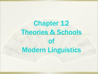 Chapter 12 Theories & Schools  of  Modern Linguistics