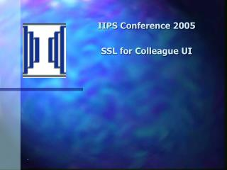 IIPS Conference 2005 SSL for Colleague UI